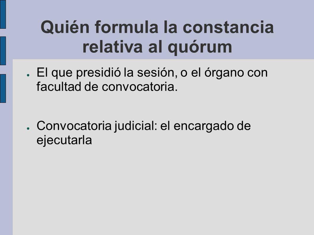 Quién formula la constancia relativa al quórum