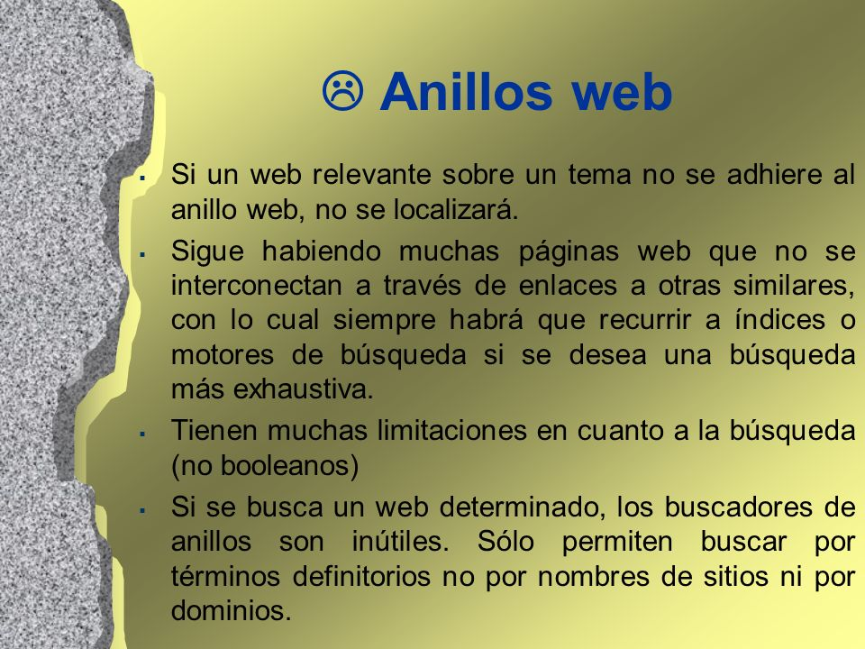  Anillos webSi un web relevante sobre un tema no se adhiere al anillo web, no se localizará.