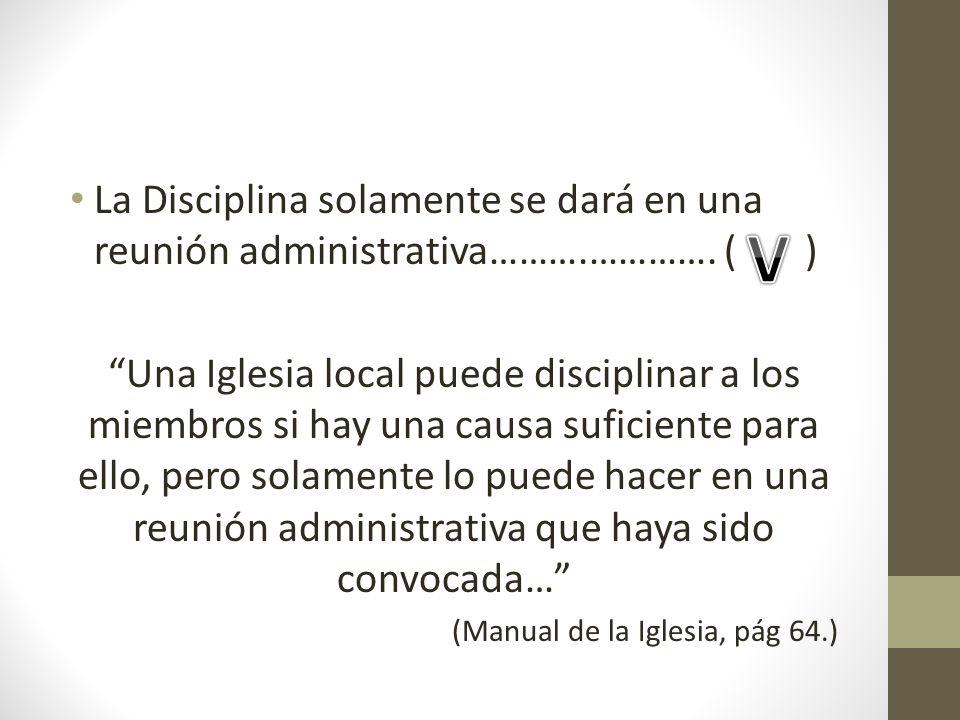 La Disciplina solamente se dará en una reunión administrativa………. …………