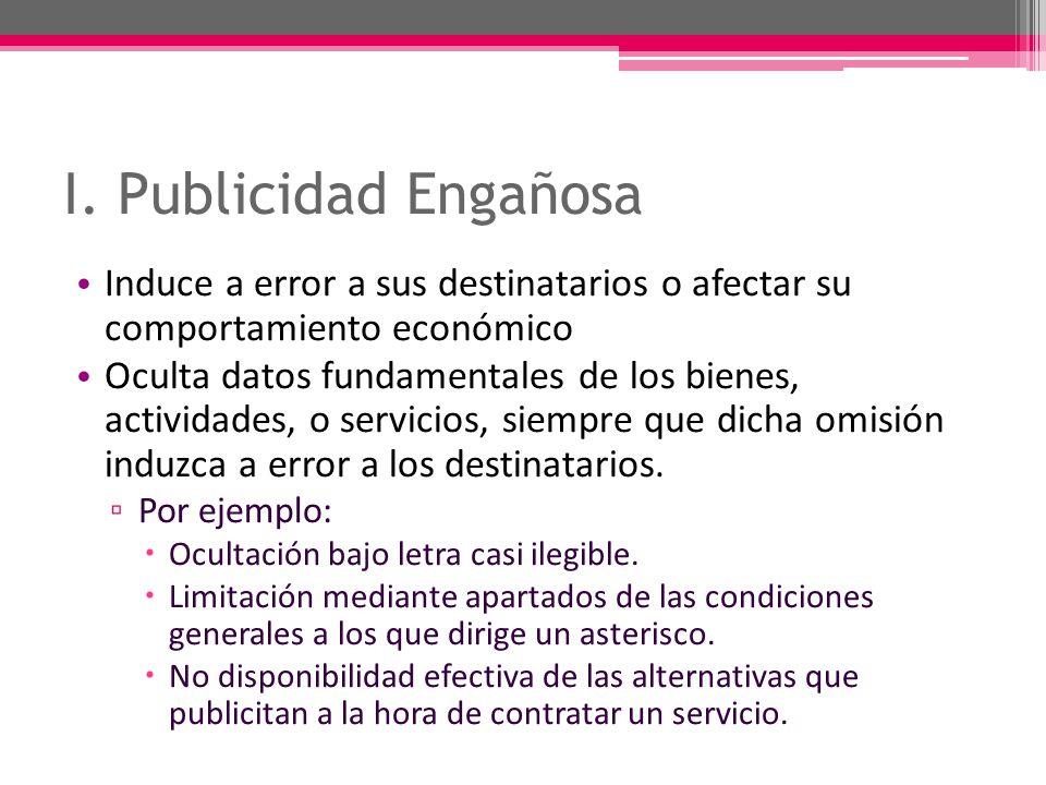 I. Publicidad Engañosa Induce a error a sus destinatarios o afectar su comportamiento económico.