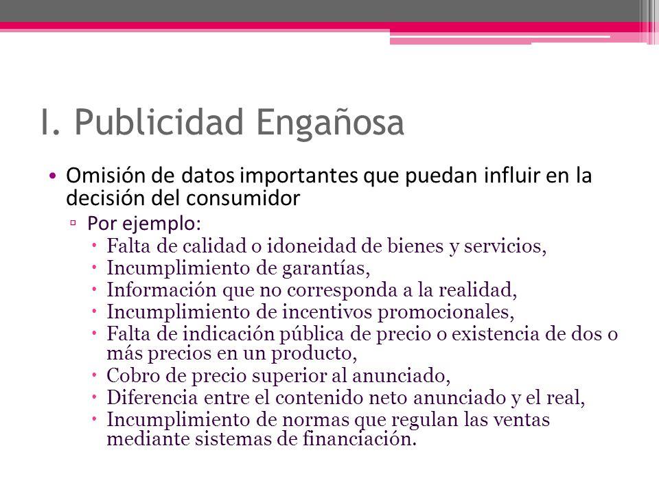 I. Publicidad Engañosa Omisión de datos importantes que puedan influir en la decisión del consumidor.