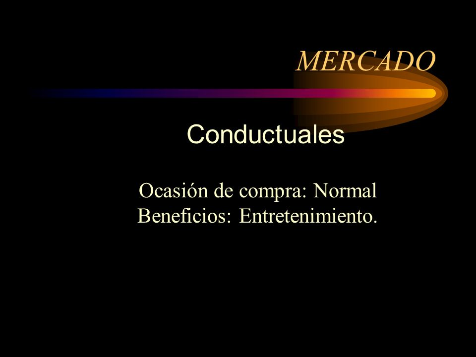 MERCADO Conductuales Ocasión de compra: Normal