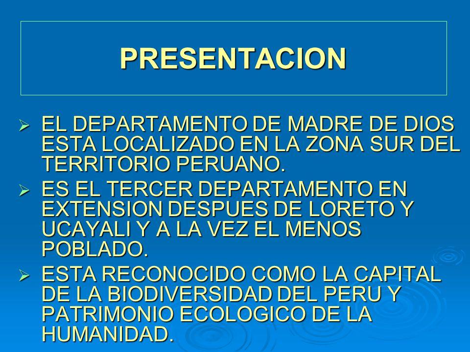 PRESENTACION EL DEPARTAMENTO DE MADRE DE DIOS ESTA LOCALIZADO EN LA ZONA SUR DEL TERRITORIO PERUANO.