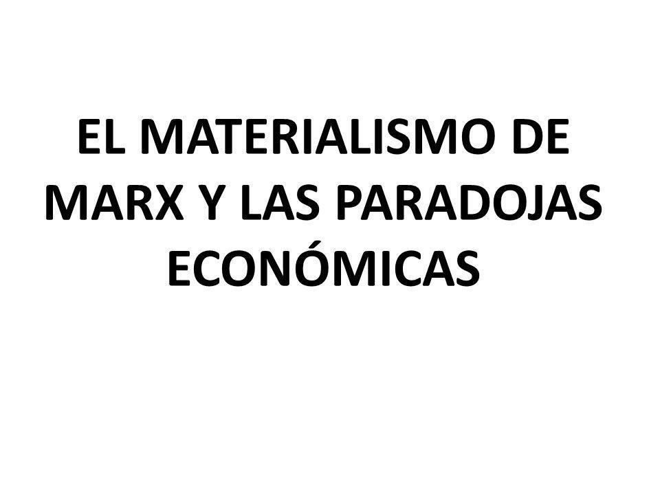 EL MATERIALISMO DE MARX Y LAS PARADOJAS ECONÓMICAS