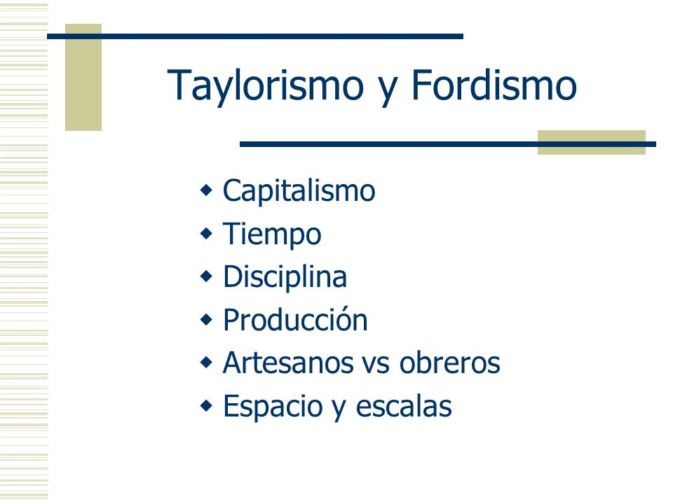 Taylorismo y Fordismo Capitalismo Tiempo Disciplina Producción