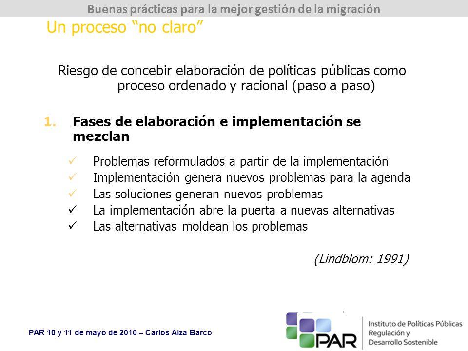 Un proceso no claro Riesgo de concebir elaboración de políticas públicas como proceso ordenado y racional (paso a paso)