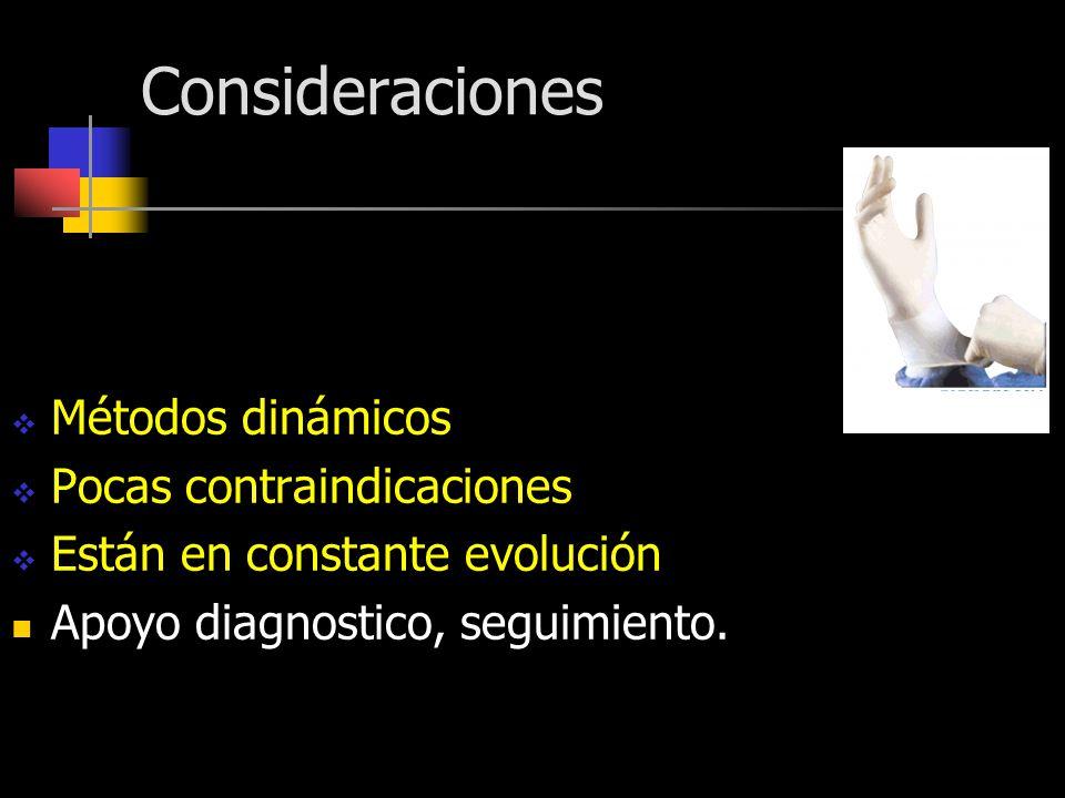 Consideraciones Métodos dinámicos Pocas contraindicaciones