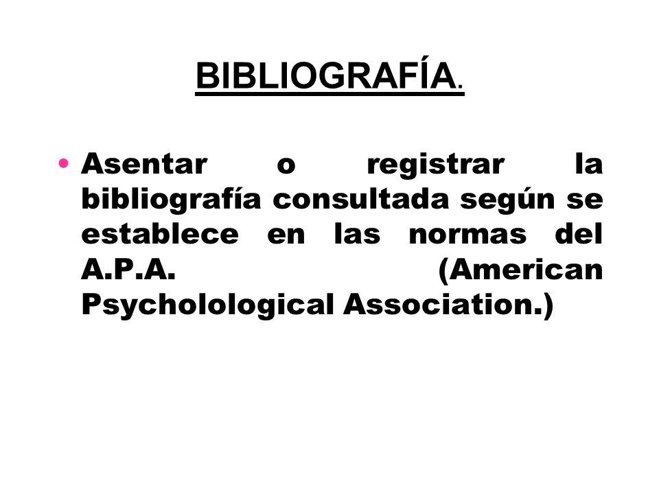 BIBLIOGRAFÍA.Asentar o registrar la bibliografía consultada según se establece en las normas del A.P.A.
