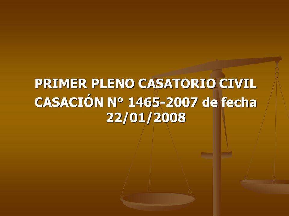 PRIMER PLENO CASATORIO CIVIL CASACIÓN N° 1465-2007 de fecha 22/01/2008