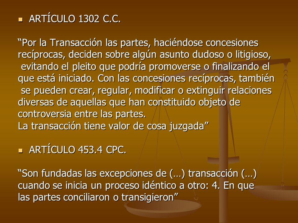 ARTÍCULO 1302 C.C. Por la Transacción las partes, haciéndose concesiones. recíprocas, deciden sobre algún asunto dudoso o litigioso,