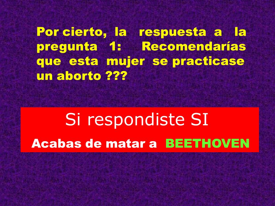 Por cierto, la respuesta a la pregunta 1: Recomendarías que esta mujer se practicase un aborto