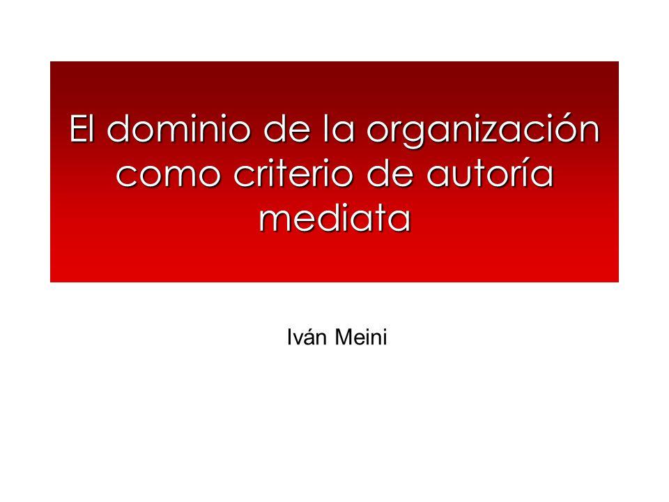 El dominio de la organización como criterio de autoría mediata