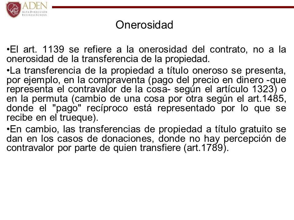 OnerosidadEl art. 1139 se refiere a la onerosidad del contrato, no a la onerosidad de la transferencia de la propiedad.