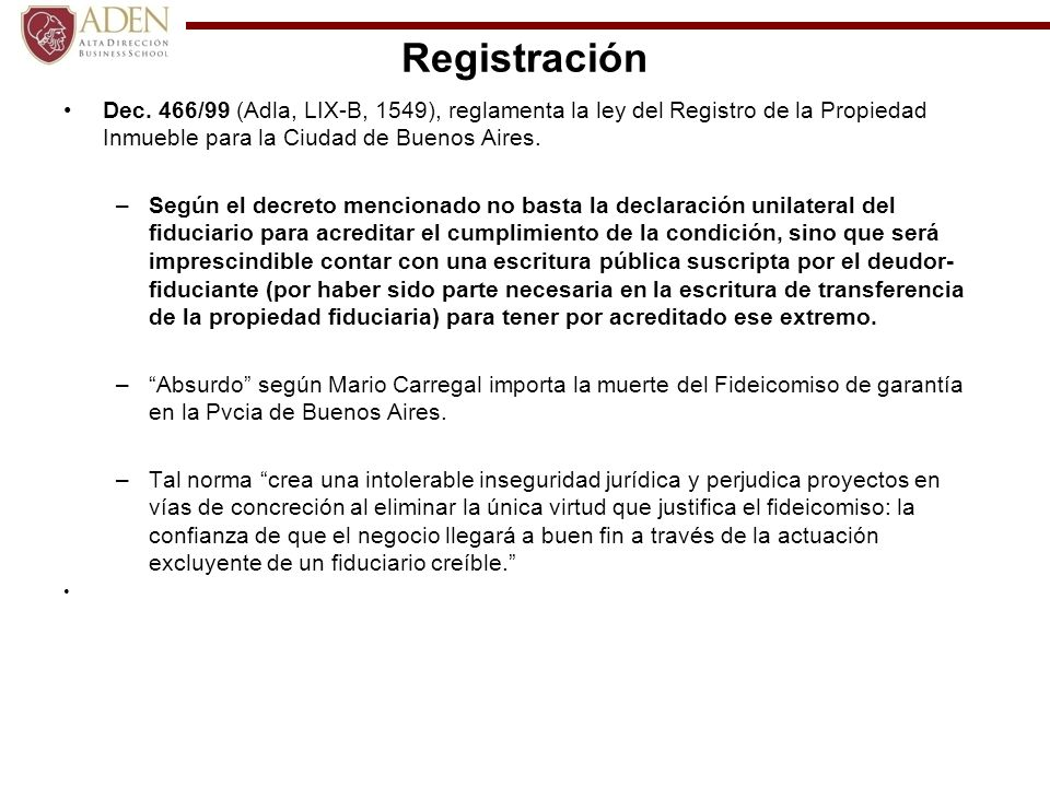 RegistraciónDec. 466/99 (Adla, LIX-B, 1549), reglamenta la ley del Registro de la Propiedad Inmueble para la Ciudad de Buenos Aires.