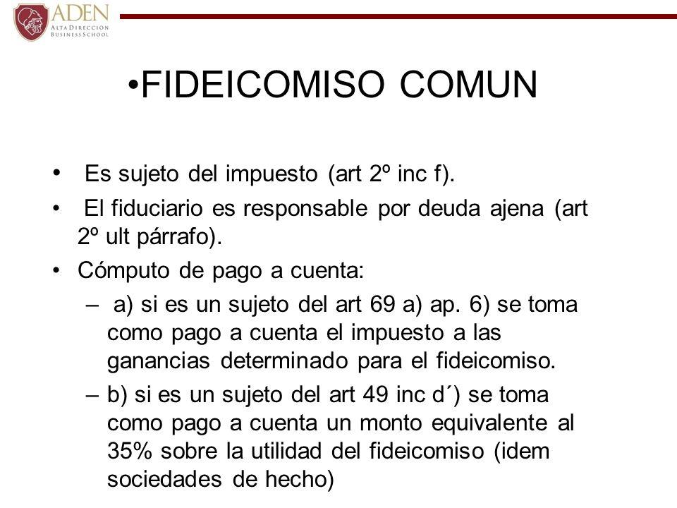 FIDEICOMISO COMUN Es sujeto del impuesto (art 2º inc f).