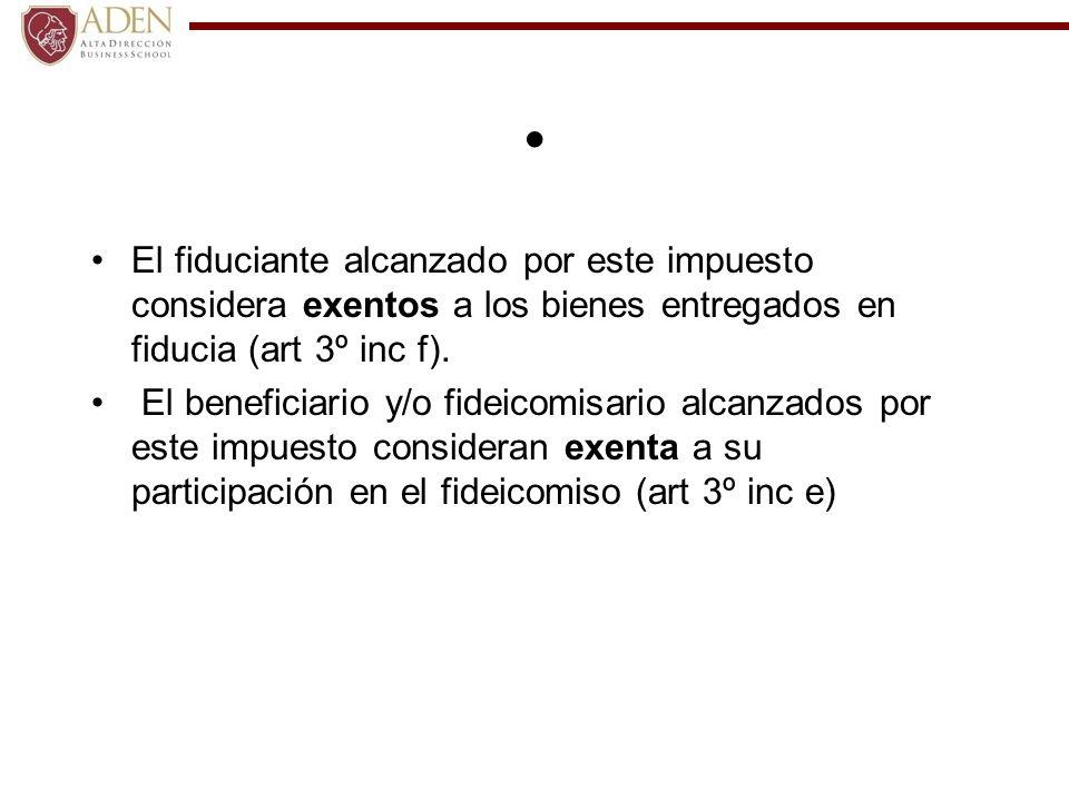 El fiduciante alcanzado por este impuesto considera exentos a los bienes entregados en fiducia (art 3º inc f).