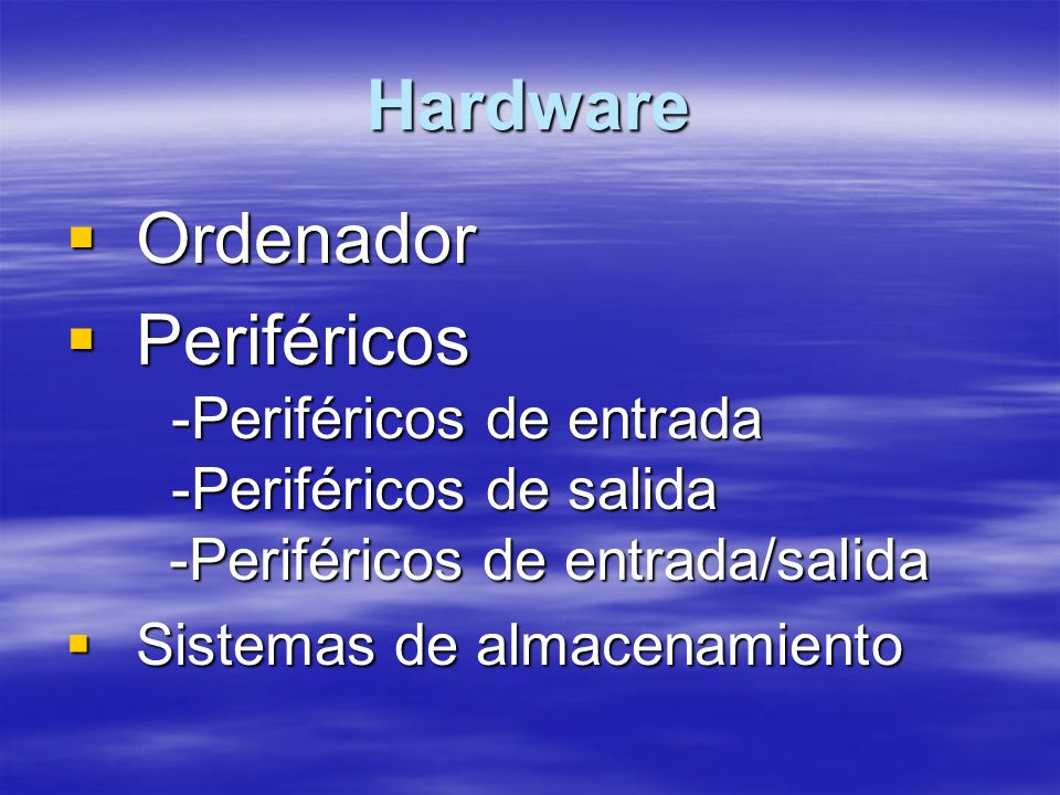 Hardware Ordenador. Periféricos -Periféricos de entrada -Periféricos de salida -Periféricos de entrada/salida.