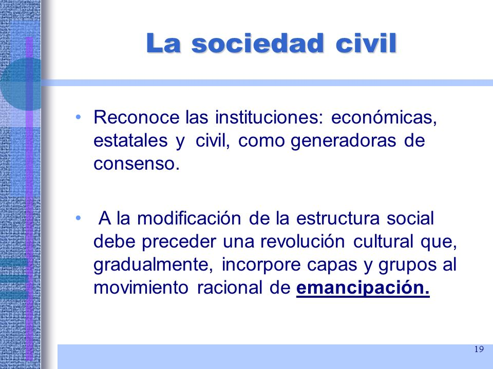 La sociedad civil Reconoce las instituciones: económicas, estatales y civil, como generadoras de consenso.