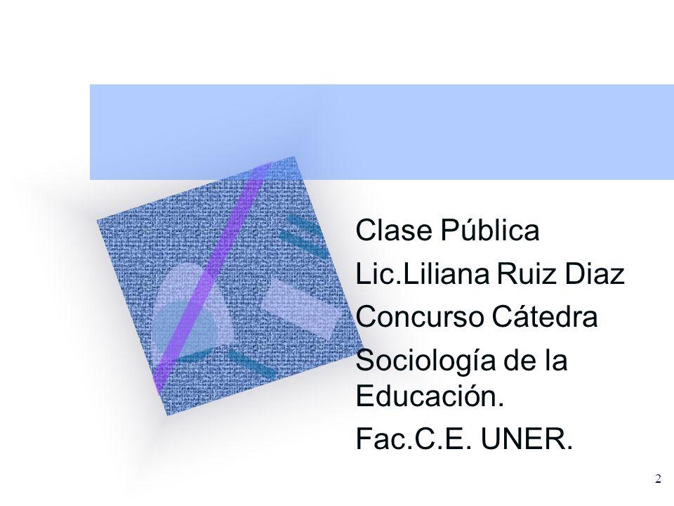 Clase Pública Lic.Liliana Ruiz Diaz Concurso Cátedra Sociología de la Educación. Fac.C.E. UNER.