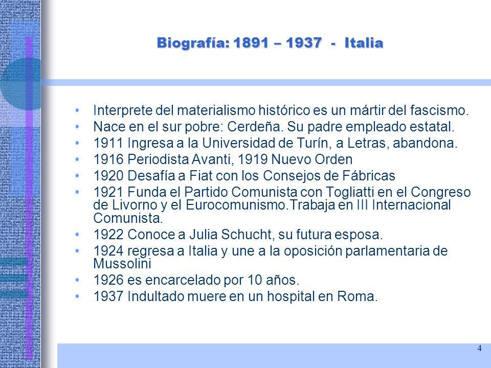 Biografía: 1891 – 1937 - Italia Interprete del materialismo histórico es un mártir del fascismo.