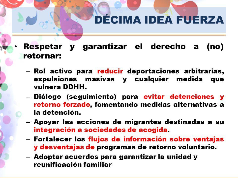 DÉCIMA IDEA FUERZA Respetar y garantizar el derecho a (no) retornar: