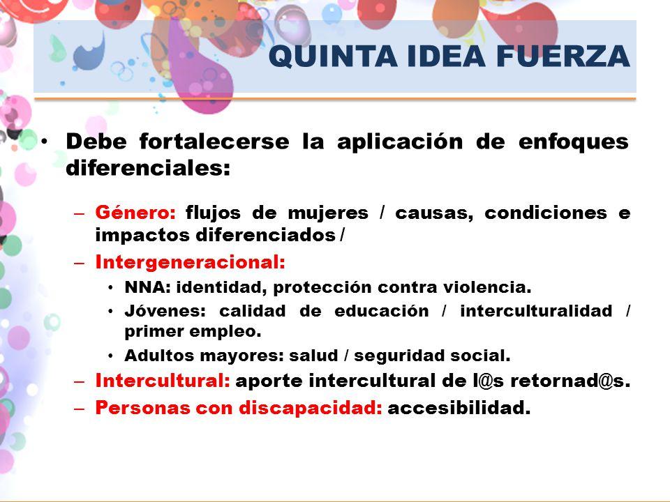 QUINTA IDEA FUERZA Debe fortalecerse la aplicación de enfoques diferenciales: