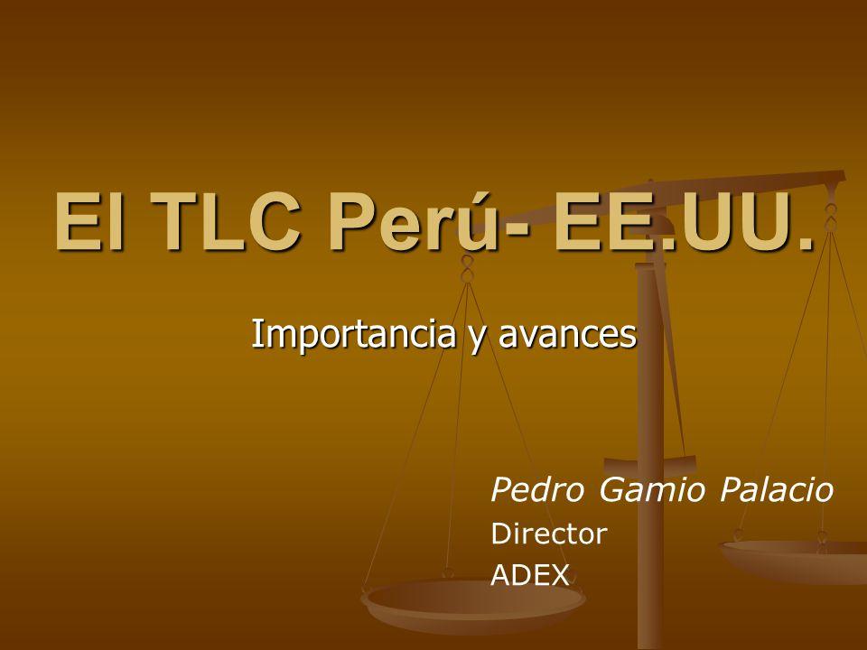 El TLC Perú- EE.UU. Importancia y avances Pedro Gamio Palacio Director