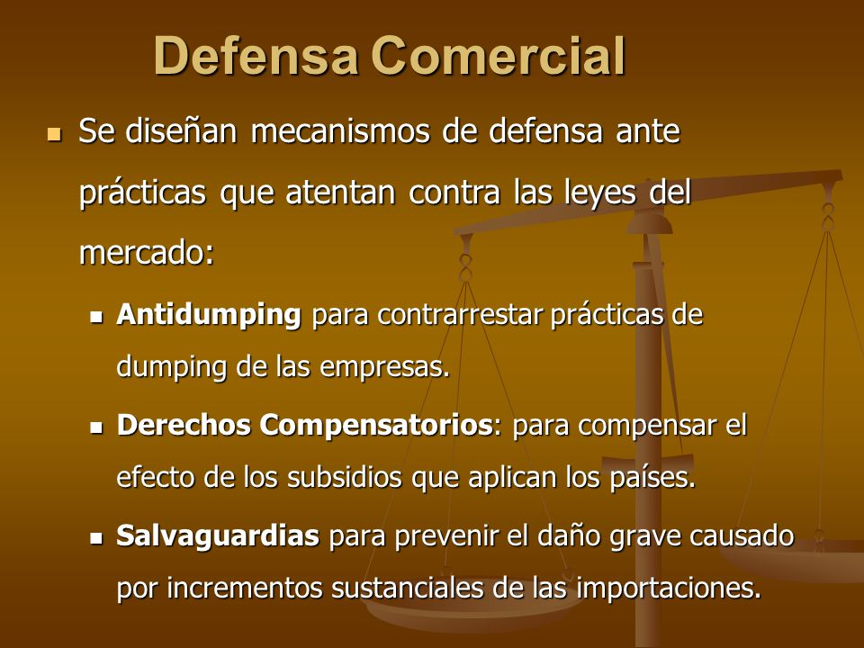 Defensa Comercial Se diseñan mecanismos de defensa ante prácticas que atentan contra las leyes del mercado: