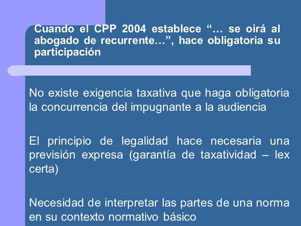 Cuando el CPP 2004 establece … se oirá al abogado de recurrente… , hace obligatoria su participación