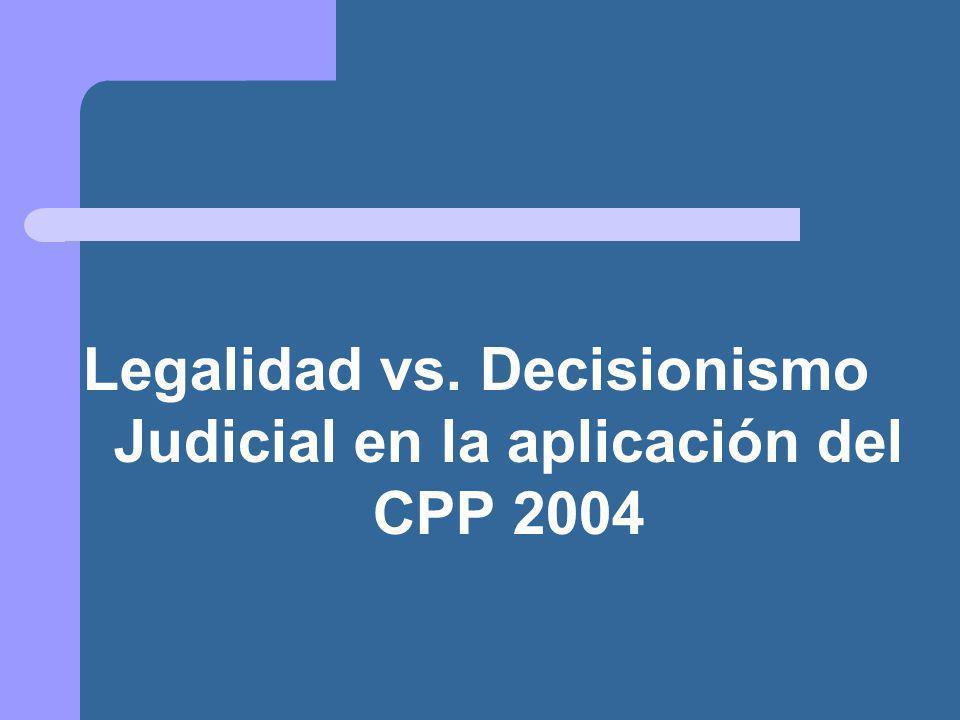 Legalidad vs. Decisionismo Judicial en la aplicación del CPP 2004
