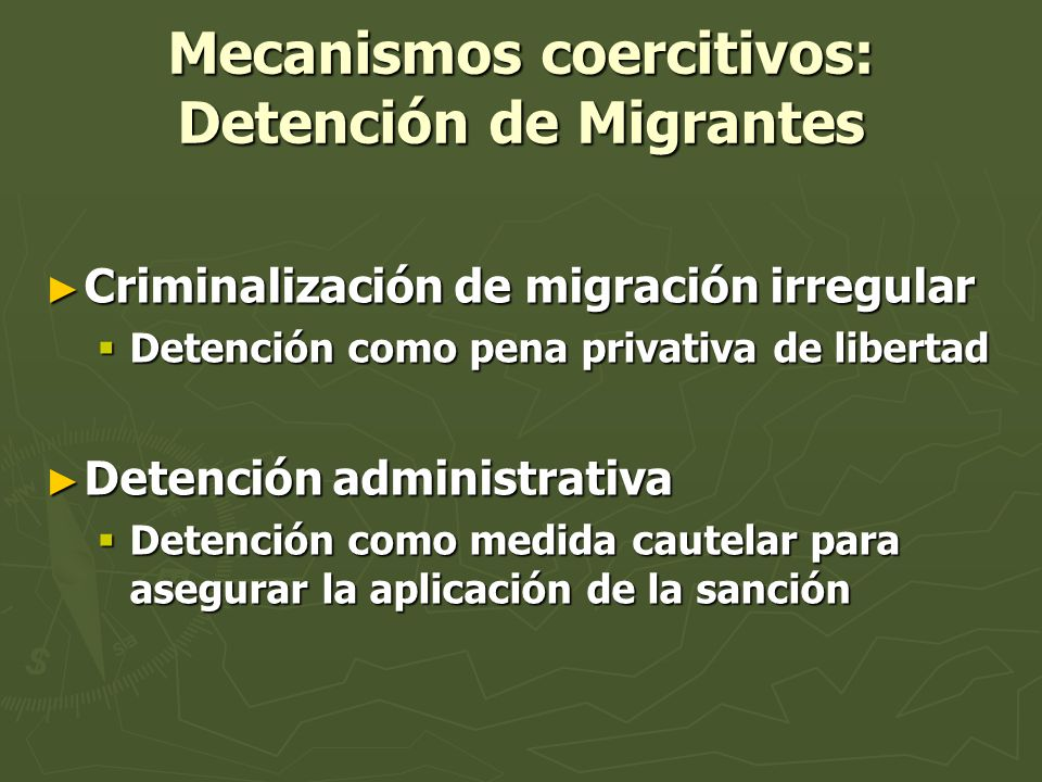 Mecanismos coercitivos: Detención de Migrantes