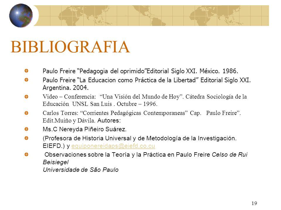 BIBLIOGRAFIAPaulo Freire Pedagogia del oprimido Editorial Siglo XXI. México. 1986.