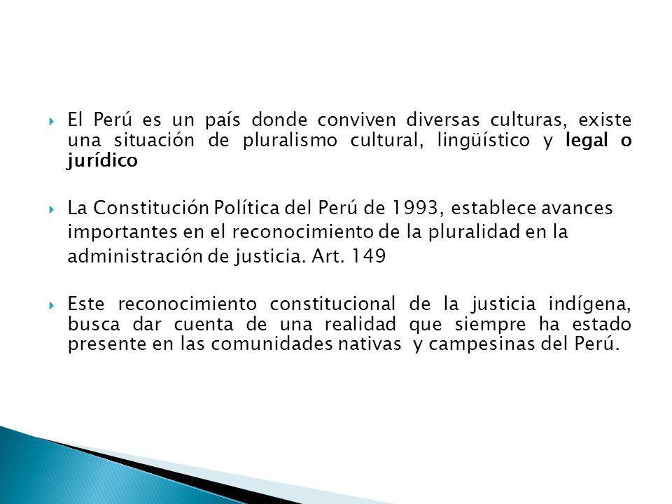 El Perú es un país donde conviven diversas culturas, existe una situación de pluralismo cultural, lingüístico y legal o jurídico