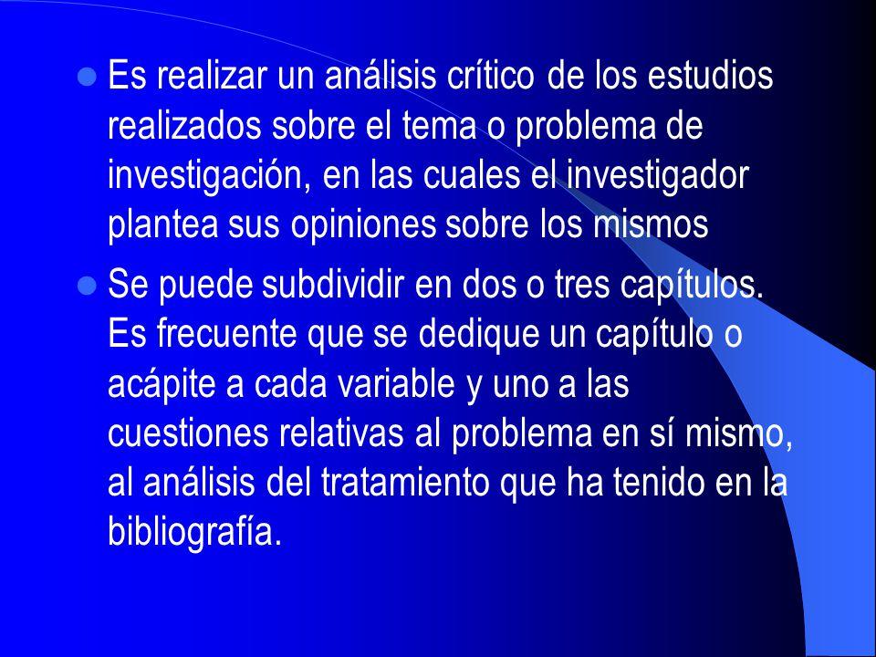 Es realizar un análisis crítico de los estudios realizados sobre el tema o problema de investigación, en las cuales el investigador plantea sus opiniones sobre los mismos