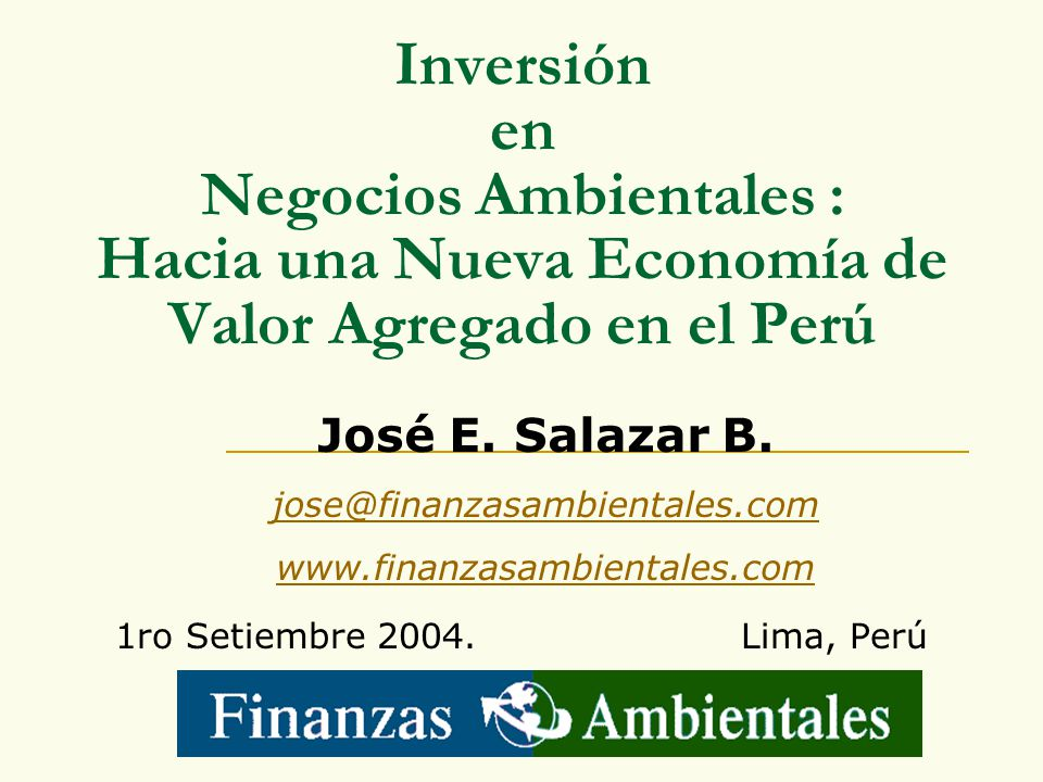 Inversión en Negocios Ambientales : Hacia una Nueva Economía de Valor Agregado en el Perú