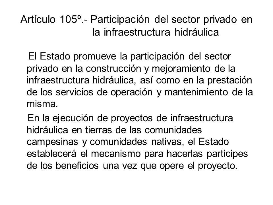 Artículo 105º.- Participación del sector privado en la infraestructura hidráulica