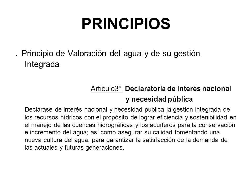 PRINCIPIOS . Principio de Valoración del agua y de su gestión Integrada. Articulo3° Declaratoria de interés nacional.