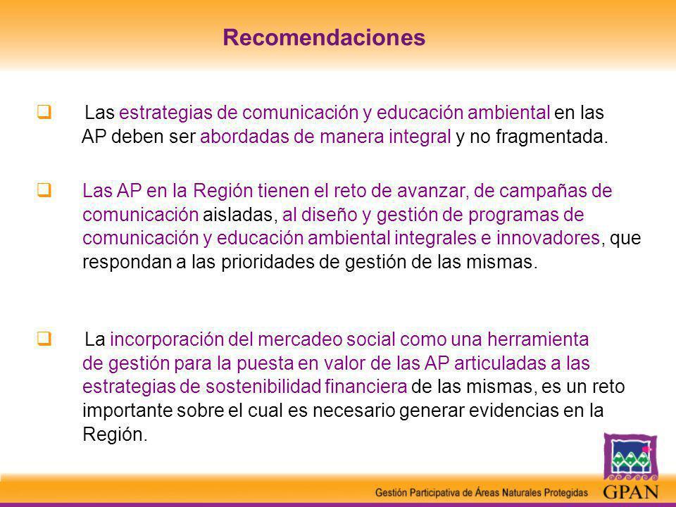 Recomendaciones Las estrategias de comunicación y educación ambiental en las AP deben ser abordadas de manera integral y no fragmentada.