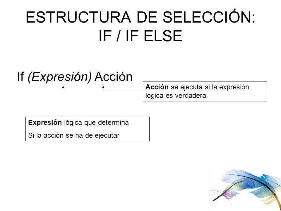 ESTRUCTURA DE SELECCIÓN: IF / IF ELSE