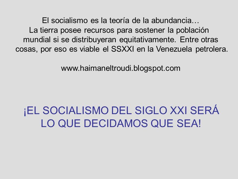 ¡EL SOCIALISMO DEL SIGLO XXI SERÁ LO QUE DECIDAMOS QUE SEA!
