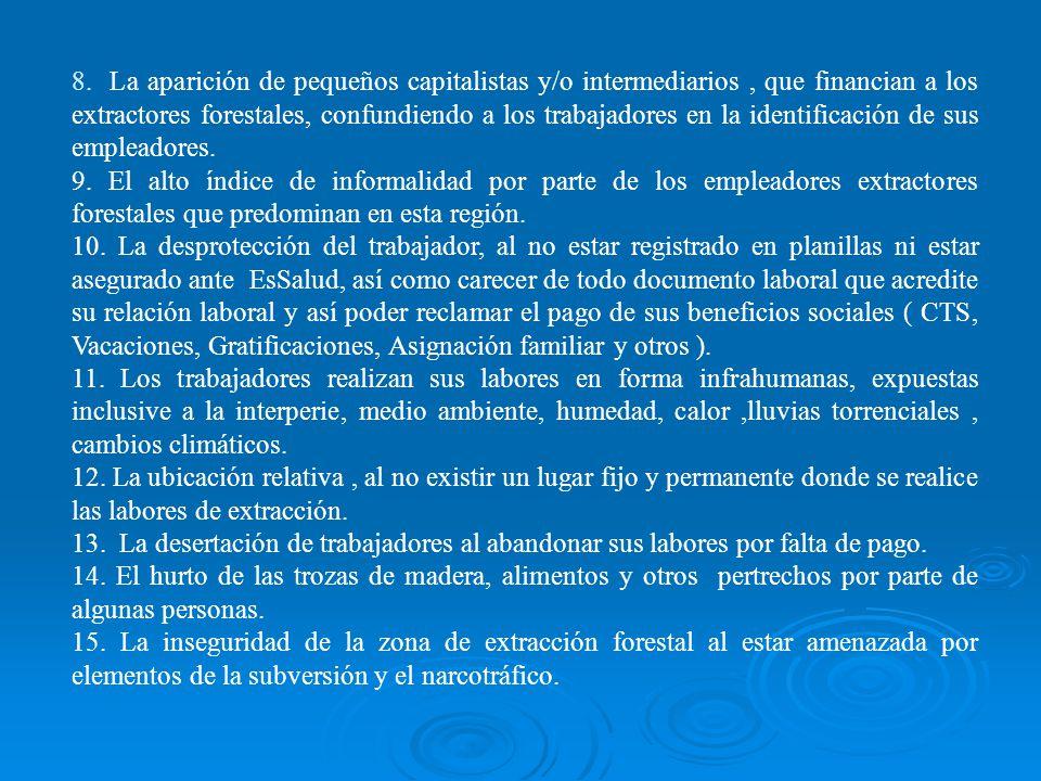 8. La aparición de pequeños capitalistas y/o intermediarios , que financian a los extractores forestales, confundiendo a los trabajadores en la identificación de sus empleadores.
