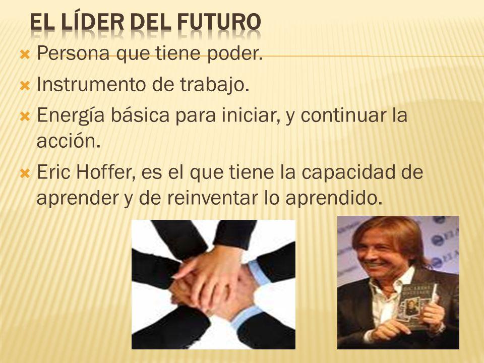 EL LÍDER DEL FUTURO Persona que tiene poder. Instrumento de trabajo.