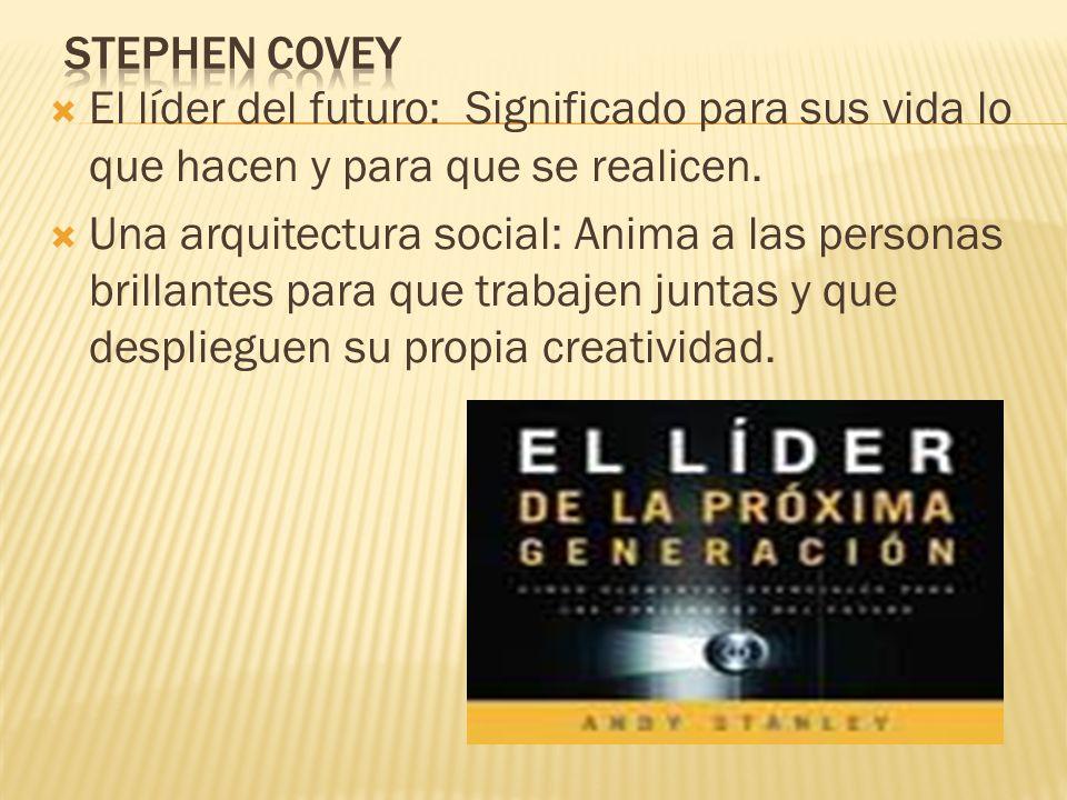 Stephen Covey El líder del futuro: Significado para sus vida lo que hacen y para que se realicen.