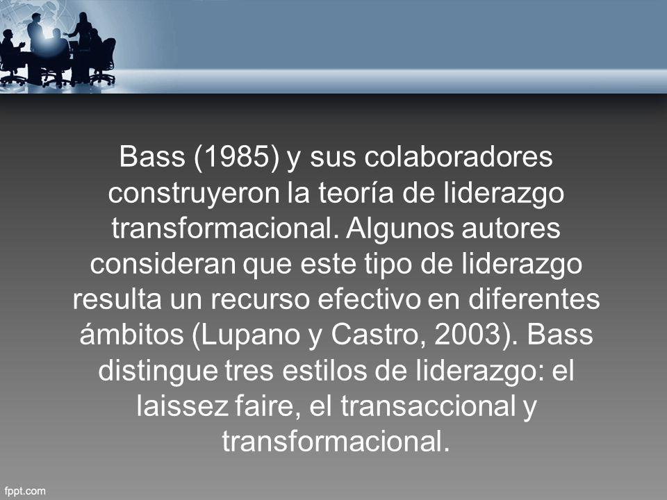 Bass (1985) y sus colaboradores construyeron la teoría de liderazgo transformacional.