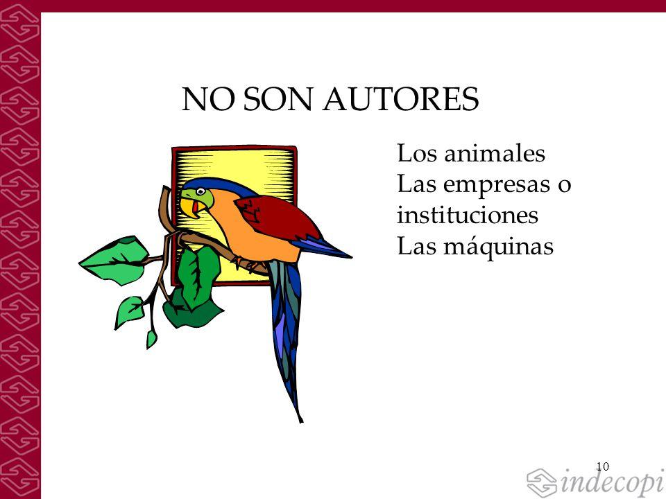 NO SON AUTORES Los animales Las empresas o instituciones Las máquinas