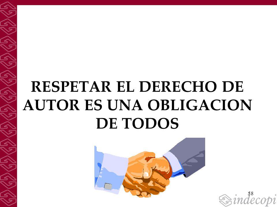 RESPETAR EL DERECHO DE AUTOR ES UNA OBLIGACION DE TODOS