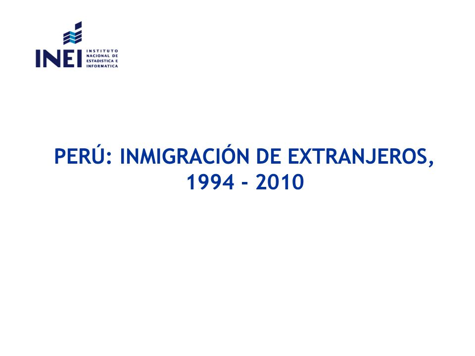 PERÚ: INMIGRACIÓN DE EXTRANJEROS, 1994 - 2010