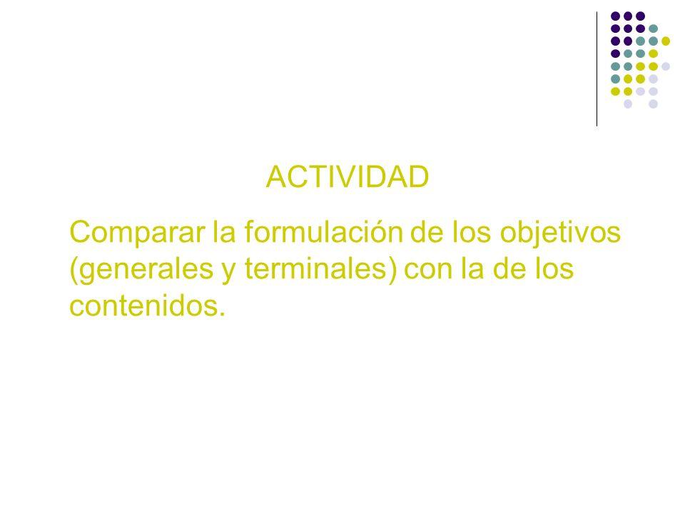 ACTIVIDAD Comparar la formulación de los objetivos (generales y terminales) con la de los contenidos.