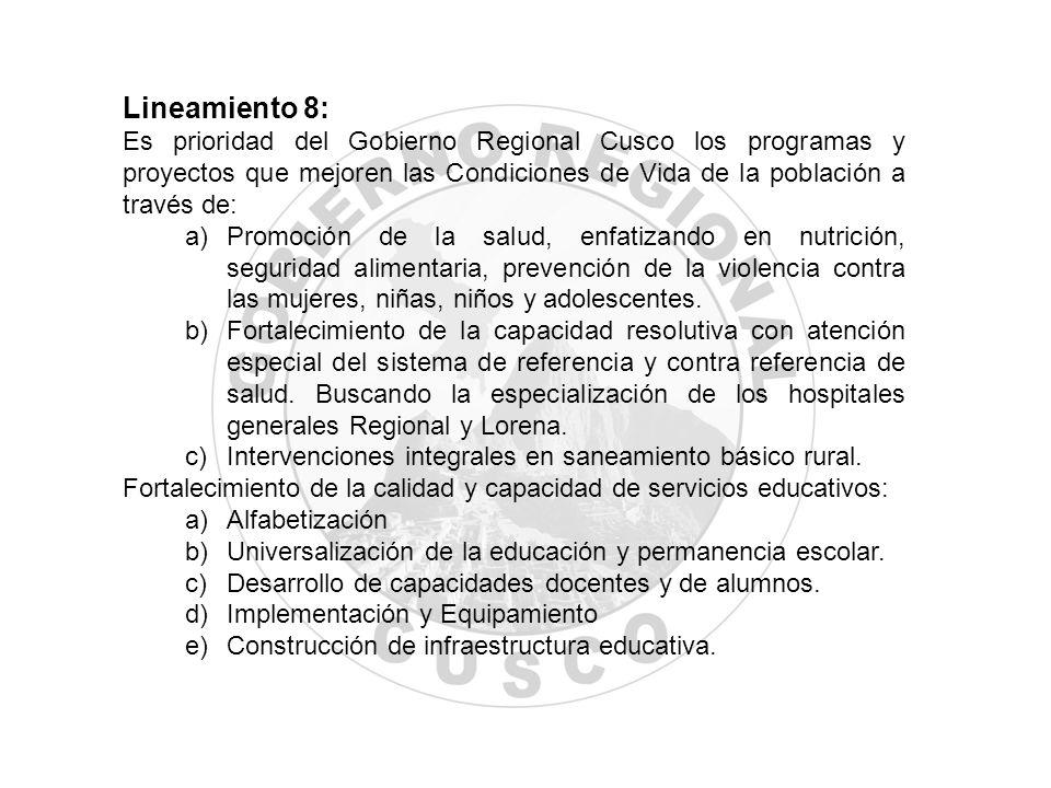 Lineamiento 8: Es prioridad del Gobierno Regional Cusco los programas y proyectos que mejoren las Condiciones de Vida de la población a través de: