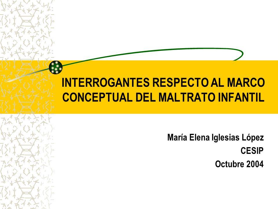 INTERROGANTES RESPECTO AL MARCO CONCEPTUAL DEL MALTRATO INFANTIL